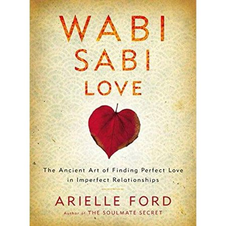 Wabi Sabi Love: The Ancient Art of Finding Perfect Love in Imperfect Relationships - image 1 de 1