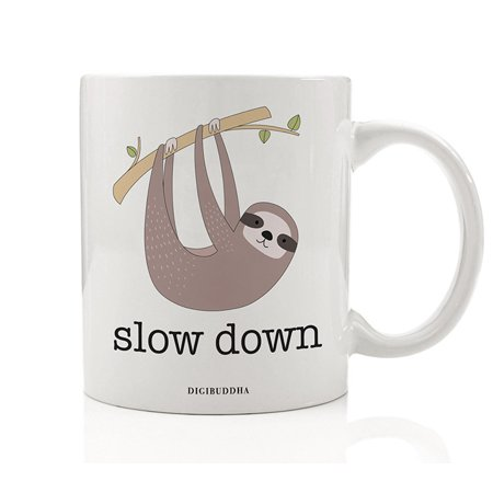 SLOW DOWN Coffee Mug Cute Gift Idea Be Sloth-like Idle Life Moves Too Fast Need Hang Time Birthday Christmas Present for Parent Mom Dad Boss Friend Coworker 11oz Ceramic Tea Cup Digibuddha