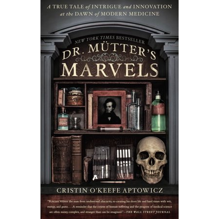 Modern Medicine - Dr. Mutter's Marvels : A True Tale of Intrigue and Innovation at the Dawn of Modern Medicine