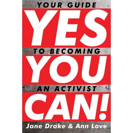 Yes You Can! : Your Guide to Becoming an Activist (Paperback)