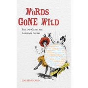 Words Gone Wild : Puns, Puzzles, Poesy, Palaver, Persiflage, and Poppycock (Hardcover)