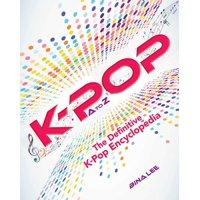 K-POP A To Z : The Definitive K-Pop Encyclopedia