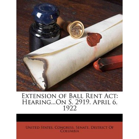 Extension of Ball Rent ACT : Hearing...on S. 2919. April 6, 1922