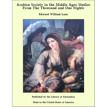Arabian Society in the Middle Ages: Studies From The Thousand and One Nights -