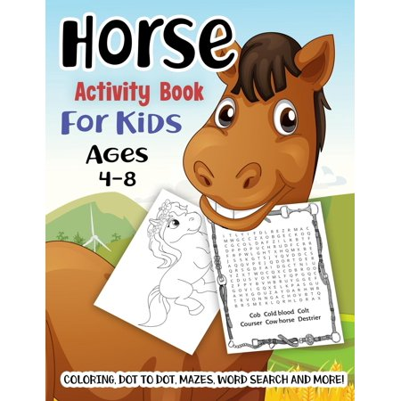 Kids Coloring Games (Horse Activity Book for Kids Ages 4-8 : A Fun Kid Workbook Game for Learning, Pony Coloring, Dot to Dot, Mazes, Word Search and)