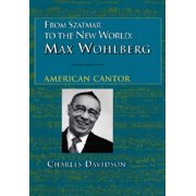 From Szatmar to the New World : Max Wohlberg, American Cantor