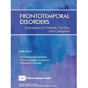 Frontotemporal Disorders: Information for Patients, Families, and Caregivers (Revised February 2017) (Paperback)