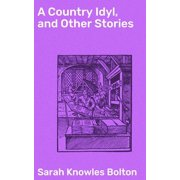 A Country Idyl, and Other Stories - eBook