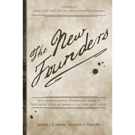 The New Founders  What Would George Washington Think Of America If He Were Alive Today