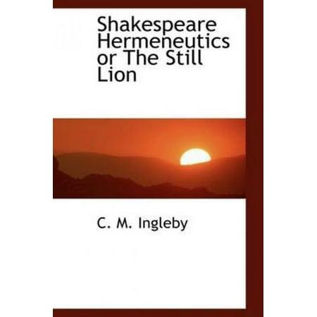 Shakespeare Hermeneutics Or The Still Lion