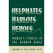 Helpmates, Harlots, and Heroes : Women's Stories in the Hebrew Bible