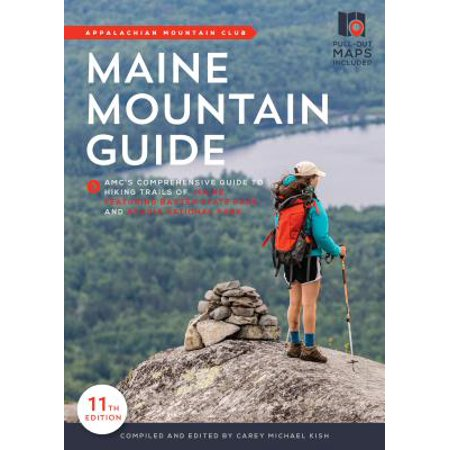 Maine Mountain Guide : Amc's Comprehensive Guide to the Hiking Trails of Maine, Featuring Baxter State Park and Acadia National