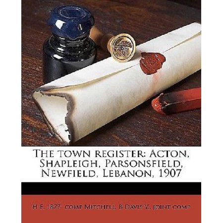 The Town Register  Acton  Shapleigh  Parsonsfield  Newfield  Lebanon  1907