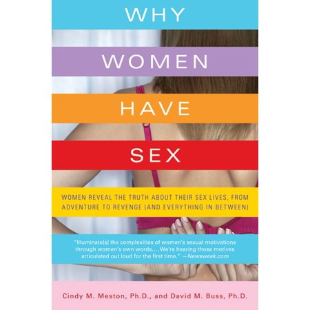 Why Women Have Sex : Women Reveal the Truth About Their Sex Lives, from Adventure to Revenge (and Everything in