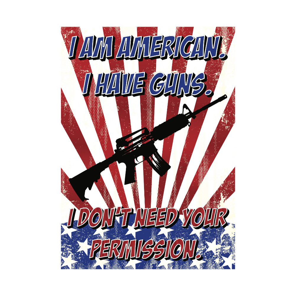 I Am American I Have Guns I Don't Need Your Permission Home Wall Decoration