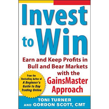 Invest to Win: Earn & Keep Profits in Bull & Bear Markets with the Gainsmaster (Secrets For Profiting In Bull And Bear Markets)