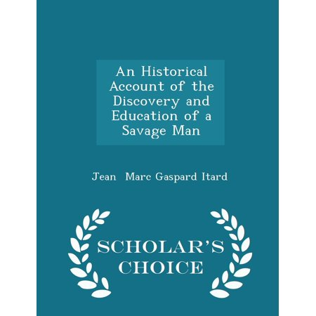 An Historical Account Of The Discovery And Education Of A Savage Man   Scholars Choice Edition  Paperback