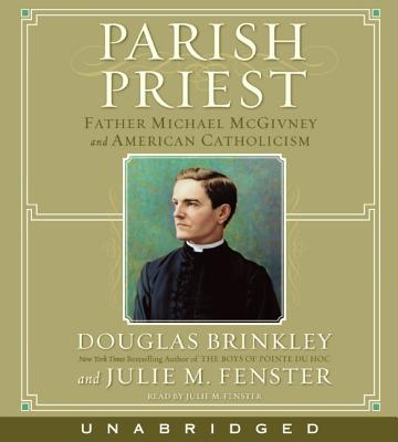 Parish Priest: Father Michael McGivney And American Catholicism