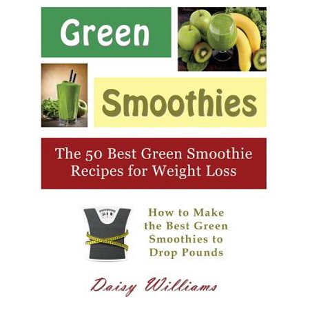 Green Smoothies : The 50 Best Green Smoothie Recipes for Weight Loss (Large Print): How to Make the Best Green Smoothies to Drop (Best Green Smoothie App)