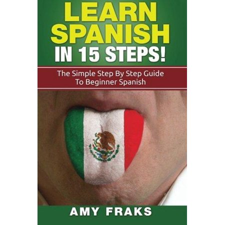 Learn Spanish In 15 Steps  The Simple Step By Step Guide To Beginner Spanish