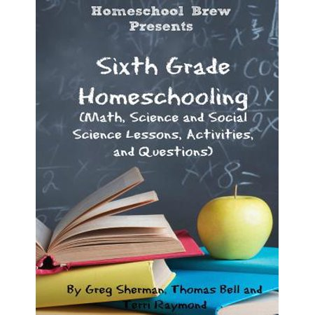 Sixth Grade Homeschooling : (Math, Science and Social Science Lessons, Activities, and