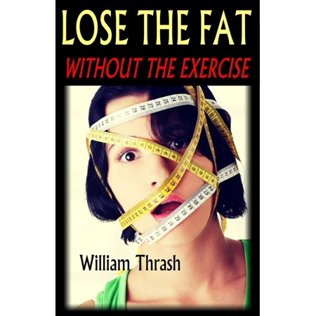 Lose the Fat - Without the Exercise - eBook (Best Way To Lose Fat Without Exercise)