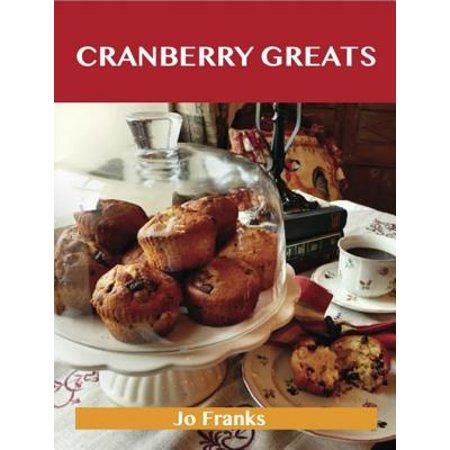 Cranberry Greats: Delicious Cranberry Recipes, The Top 100 Cranberry Recipes - eBook