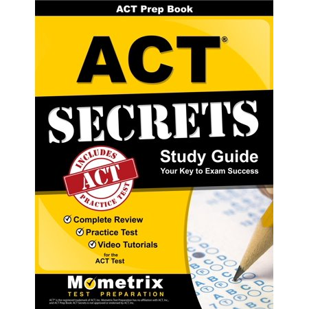 ACT Prep Book: ACT Secrets Study Guide : Complete Review, Practice Test, Video Tutorials for the ACT