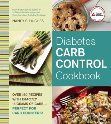 Diabetes Carb Control Cookbook : Over 150 Recipes with Exactly 15 Grams of Carb - Perfect for Carb Counters!