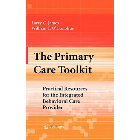 The Primary Care Toolkit : Practical Resources for the Integrated Behavioral Care