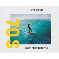 Jeff Divine: 70s Surf Photographs (Hardcover)