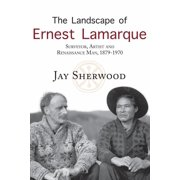 The Landscape of Ernest Lamarque : Artist, Surveyor and Renaissance Man, 1879-1970