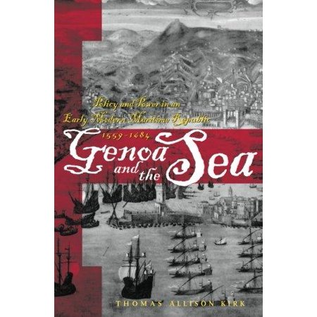 Genoa And The Sea  Policy And Power In An Early Modern Maritime Republic  1559 1684