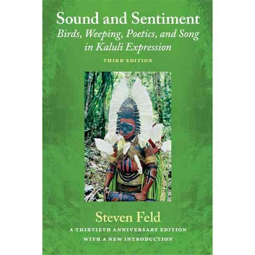 Sound and Sentiment: Birds, Weeping, Poetics, and Song in Kaluli Expression: Thirtieth Anniversary Edition