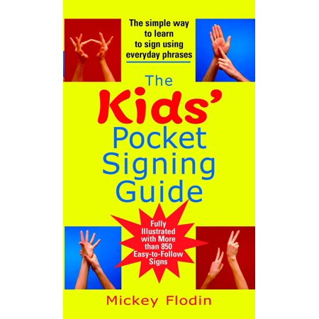 The Kids' Pocket Signing Guide : The Simple Way to Learn to Sign Using Everyday