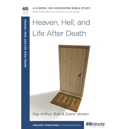 Heaven, Hell, and Life After Death : A 6-Week, No-Homework Bible Study