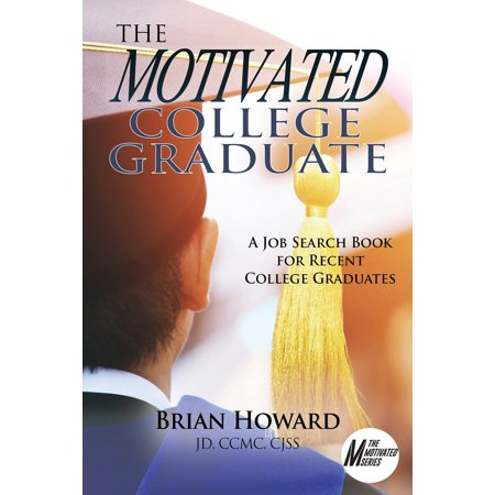 The Motivated College Graduate : A Job Search Book for Recent College