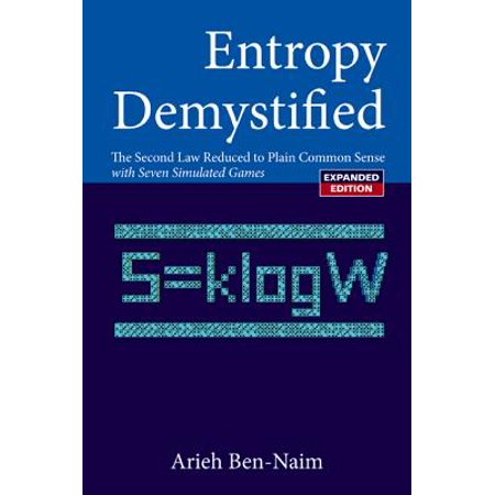 Entropy Demystified: The Second Law Reduced to Plain Common Sense (Revised