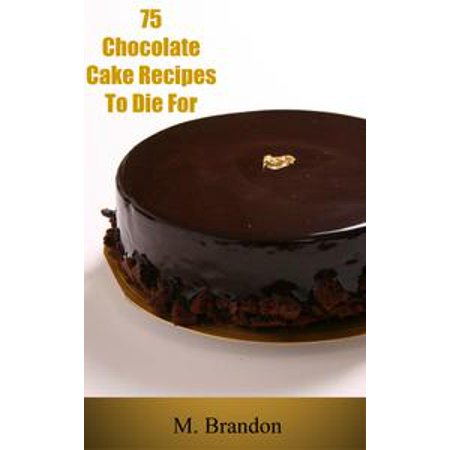 75 Chocolate Cake Recipes to Die For - eBook - Chocolate Cake Halloween Recipe