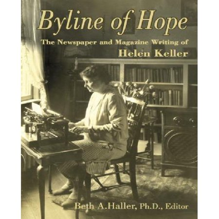 Byline Of Hope  Collected Newspaper And Magazine Writing Of Helen Keller