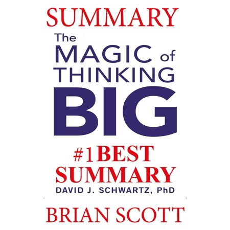 Summary: The Magic of Thinking Big By David J. Schwartz -