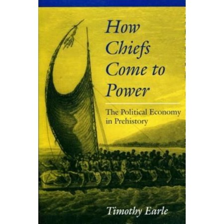 How Chiefs Come To Power  The Political Economy In Prehistory