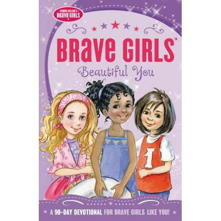 Brave Girls: Beautiful You : A 90-Day Devotional (You Beautiful)