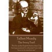 Talbot Mundy - The Ivory Trail : But He Spoke English Better Than I, He Having Mastered It, Whereas I Was Only Born to Its Careless Use.