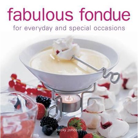 Fabulous Fondue : For Everyday and Special Occasions