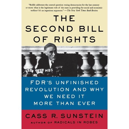 The Second Bill of Rights : FDR's Unfinished Revolution--And Why We Need It More Than