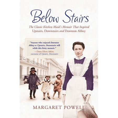 Below Stairs : The Classic Kitchen Maid's Memoir That Inspired
