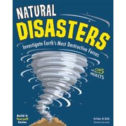 Natural Disasters : Investigate the World's Most Destructive Forces with 25 Projects