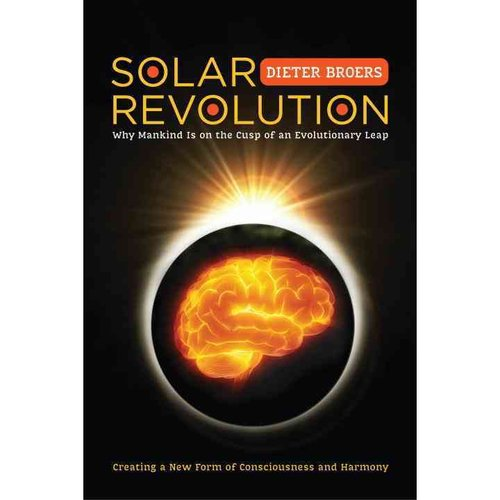 Solar Revolution: Why Mankind Is on the Cusp of an Evolutionary Leap