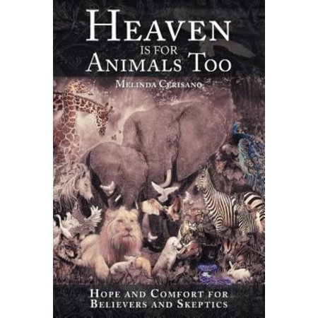 Heaven Is For Animals Too  Hope And Comfort For Believers And Skeptics